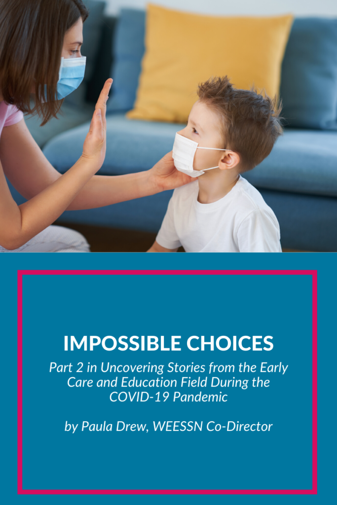 Impossible Choices: Uncovering Stories from the Early Care and Education Field During the COVID-19 Pandemic
