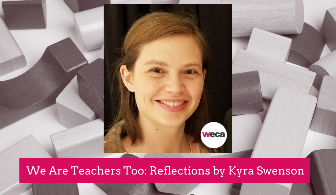 We Are Teachers Too: Reflections by Kyra Swenson